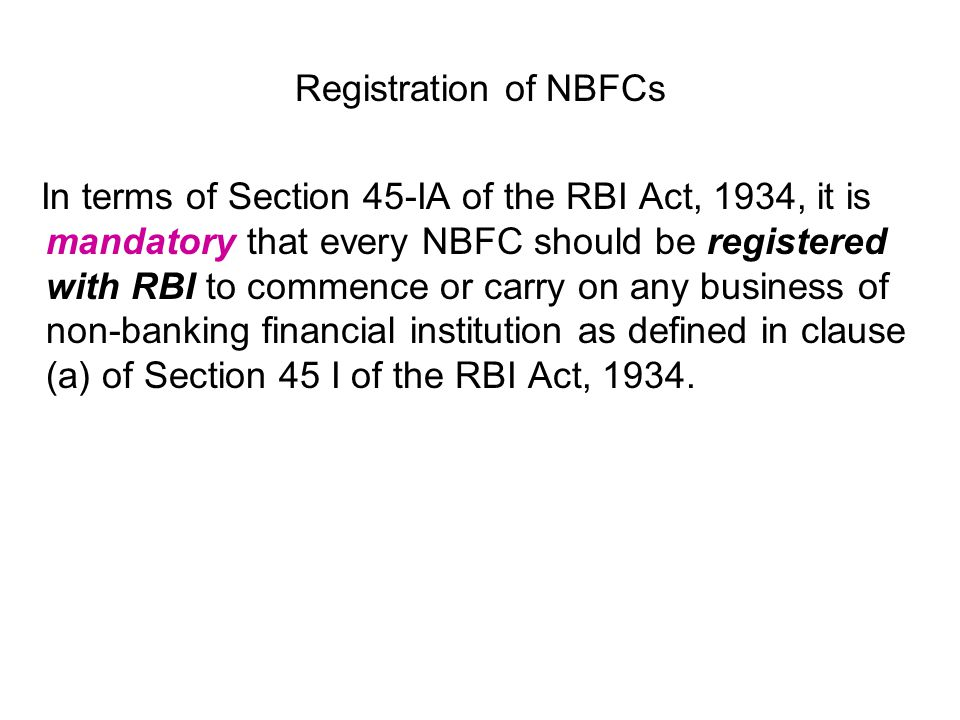 Registration of NBFCs In terms of Section 45-IA of the RBI Act, 1934, it is mandatory that every NBFC should be registered with RBI to commence or car