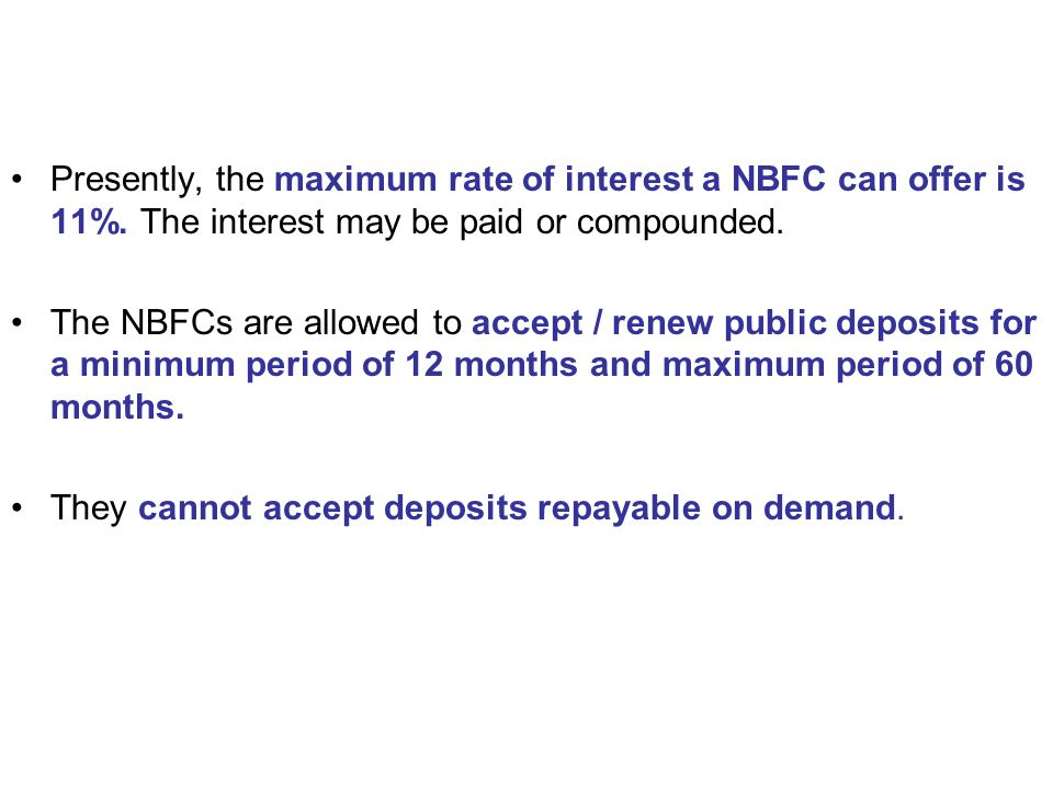 Presently, the maximum rate of interest a NBFC can offer is 11%.