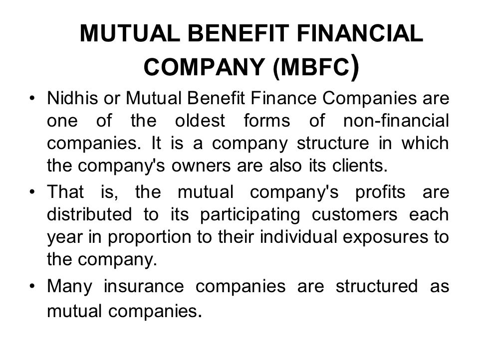 MUTUAL BENEFIT FINANCIAL COMPANY (MBFC ) Nidhis or Mutual Benefit Finance Companies are one of the oldest forms of non-financial companies.