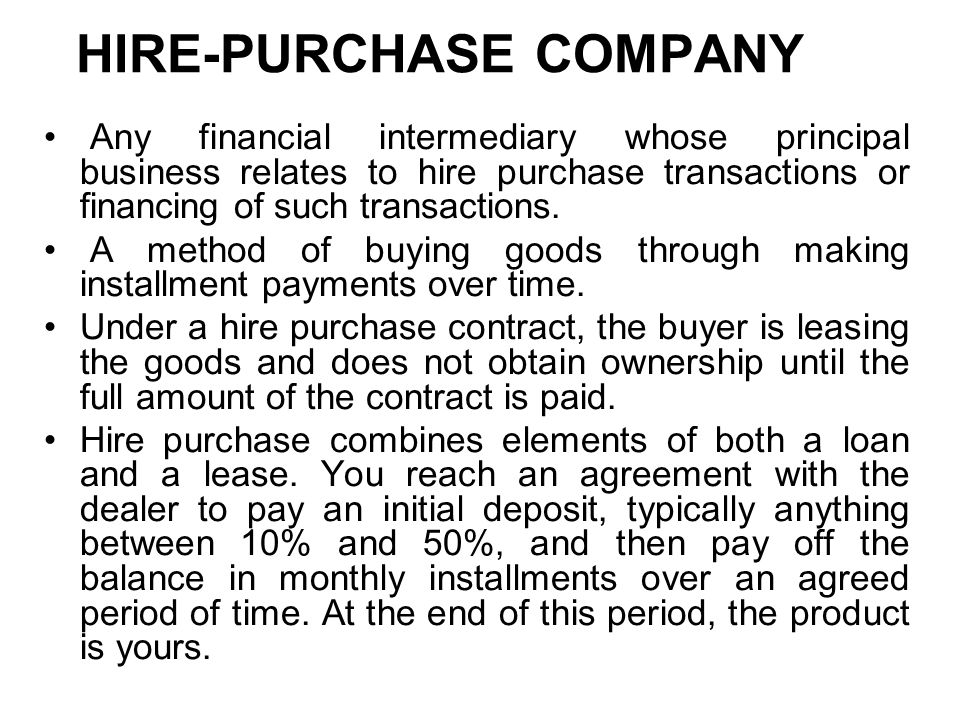 HIRE-PURCHASE COMPANY Any financial intermediary whose principal business relates to hire purchase transactions or financing of such transactions.