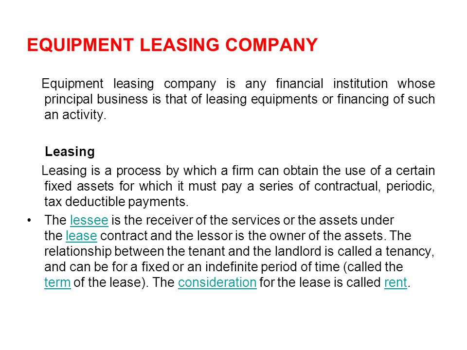 EQUIPMENT LEASING COMPANY Equipment leasing company is any financial institution whose principal business is that of leasing equipments or financing of such an activity.
