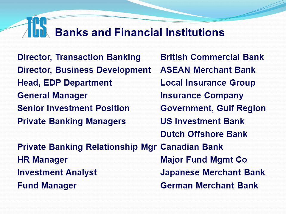 Banks and Financial Institutions Director, Transaction BankingBritish Commercial Bank Director, Business DevelopmentASEAN Merchant Bank Head, EDP Depa