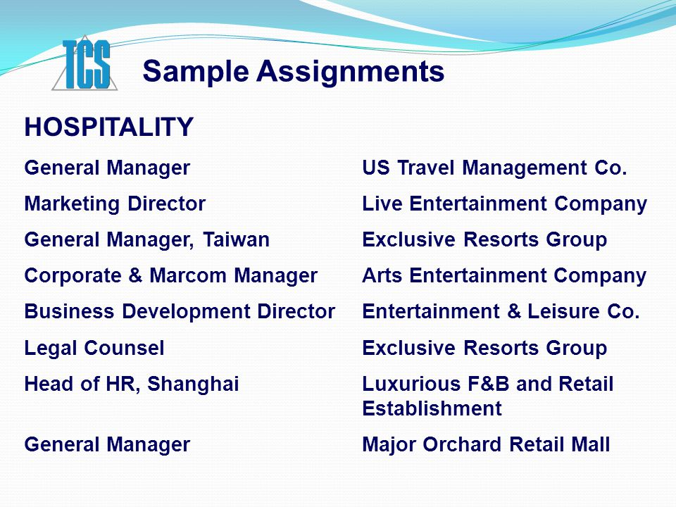 Sample Assignments HOSPITALITY General ManagerUS Travel Management Co. Marketing DirectorLive Entertainment Company General Manager, TaiwanExclusive R