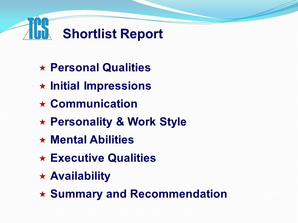  Personal Qualities  Initial Impressions  Communication  Personality & Work Style  Mental Abilities  Executive Qualities  Availability  Summary and Recommendation