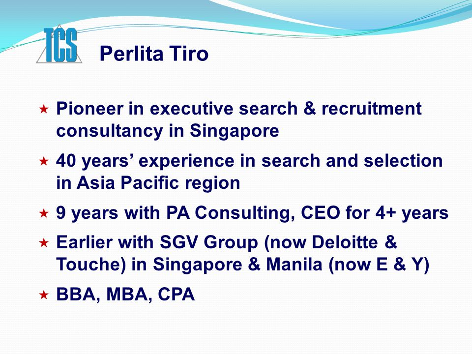 Executive Search 3.Conduct  Research on companies & candidates  Checks through industry contacts  Preliminary assessment of candidates 4.Conduct interviews & evaluate good prospects, supplemented with psychometric testing (web-based) 5.Prepare & present shortlist report