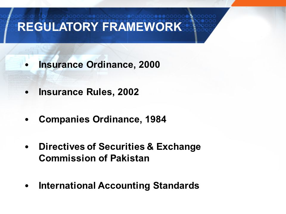 Insurance Ordinance, 2000 Insurance Rules, 2002 Companies Ordinance, 1984 Directives of Securities & Exchange Commission of Pakistan International Accounting Standards