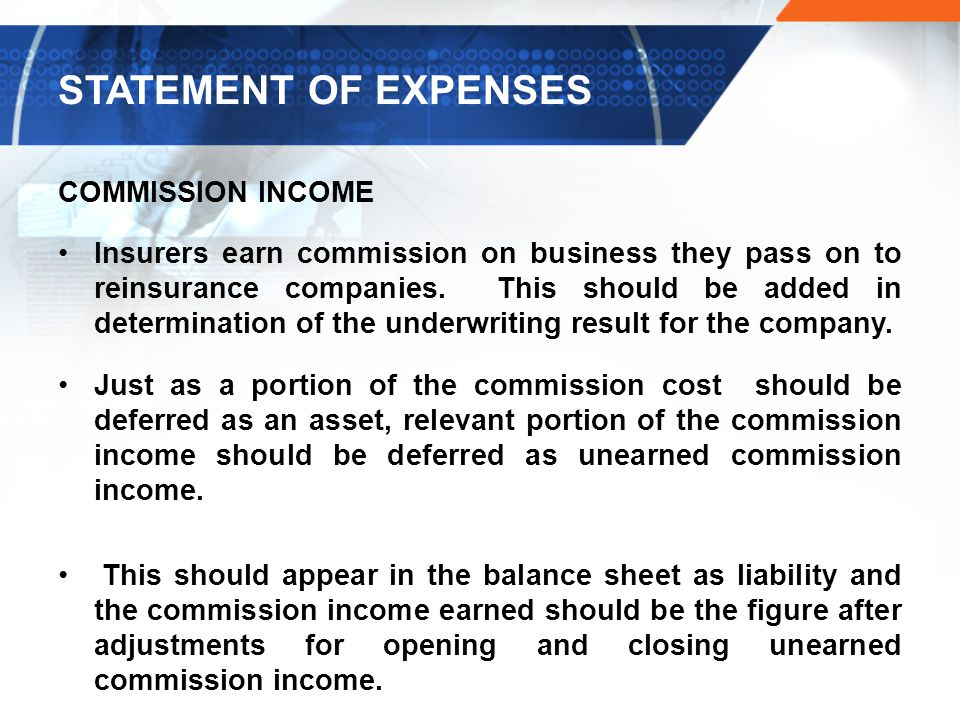 COMMISSION INCOME Insurers earn commission on business they pass on to reinsurance companies.