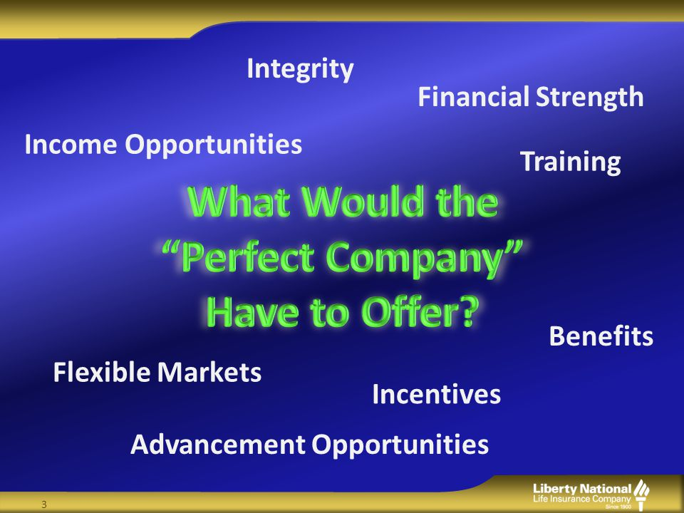 3 Income Opportunities Benefits Financial Strength Flexible Markets Training Advancement Opportunities Integrity Incentives