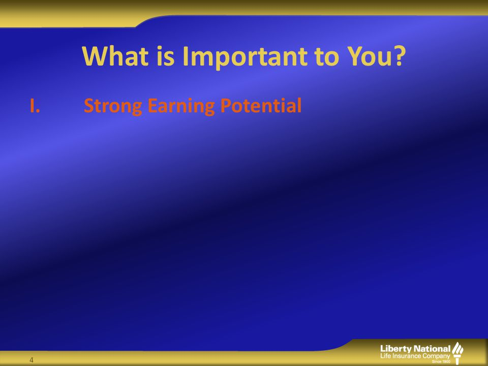 What is Important to You? I.Strong Earning Potential 4