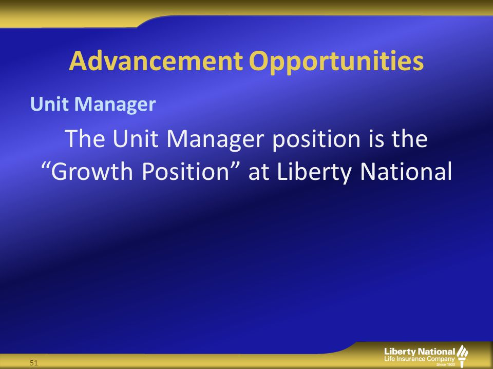Advancement Opportunities The Unit Manager position is the Growth Position at Liberty National Unit Manager 51