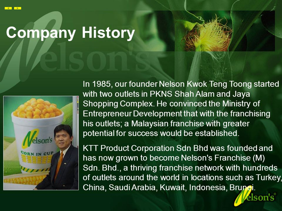 The idea of Nelson's began from a single corn kernel. From that idea, it became one man's vision and mission: To be the country's leading corn franchi