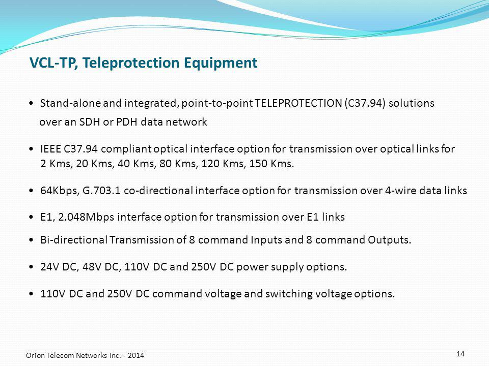 Orion Telecom Networks Inc. - 2014 14 Stand-alone and integrated, point-to-point TELEPROTECTION (C37.94) solutions over an SDH or PDH data network IEE