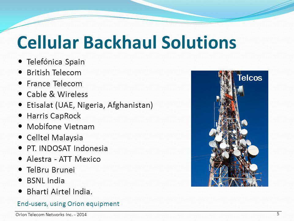 Orion Telecom Networks Inc. - 2014 Cellular Backhaul Solutions Telefónica Spain British Telecom France Telecom Cable & Wireless Etisalat (UAE, Nigeria