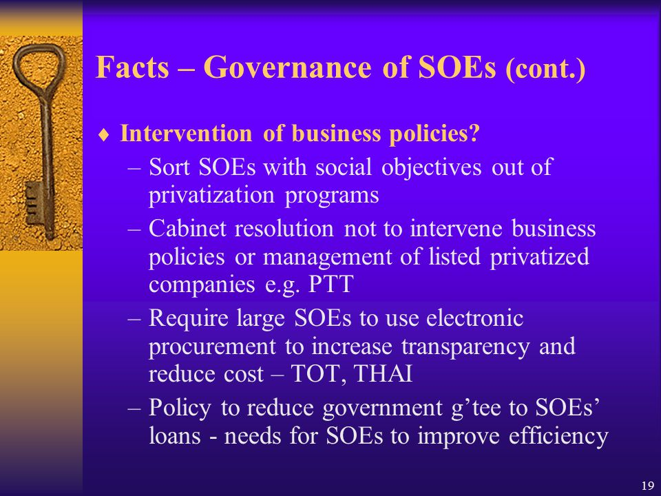 19 Facts – Governance of SOEs (cont.)  Intervention of business policies.
