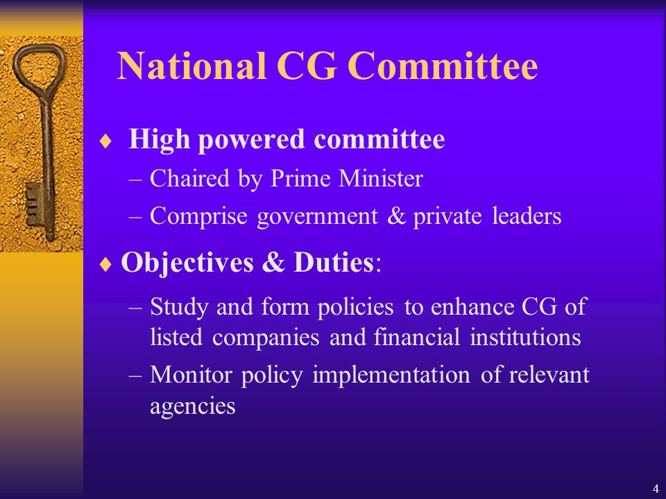 4 National CG Committee  High powered committee –Chaired by Prime Minister –Comprise government & private leaders  Objectives & Duties: –Study and form policies to enhance CG of listed companies and financial institutions –Monitor policy implementation of relevant agencies