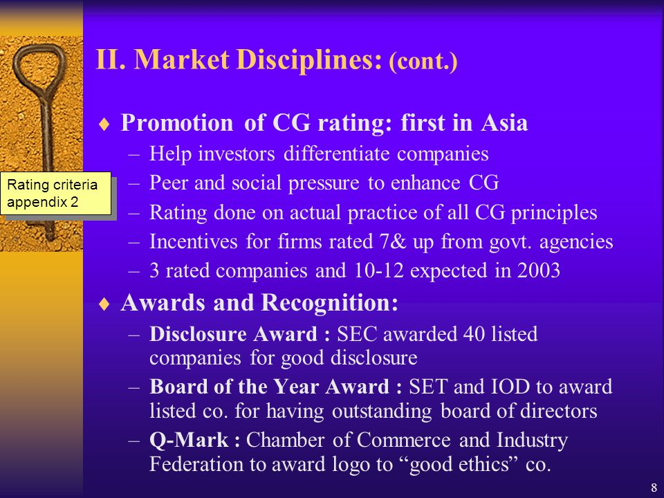 8 II. Market Disciplines: (cont.)  Promotion of CG rating: first in Asia –Help investors differentiate companies –Peer and social pressure to enhance