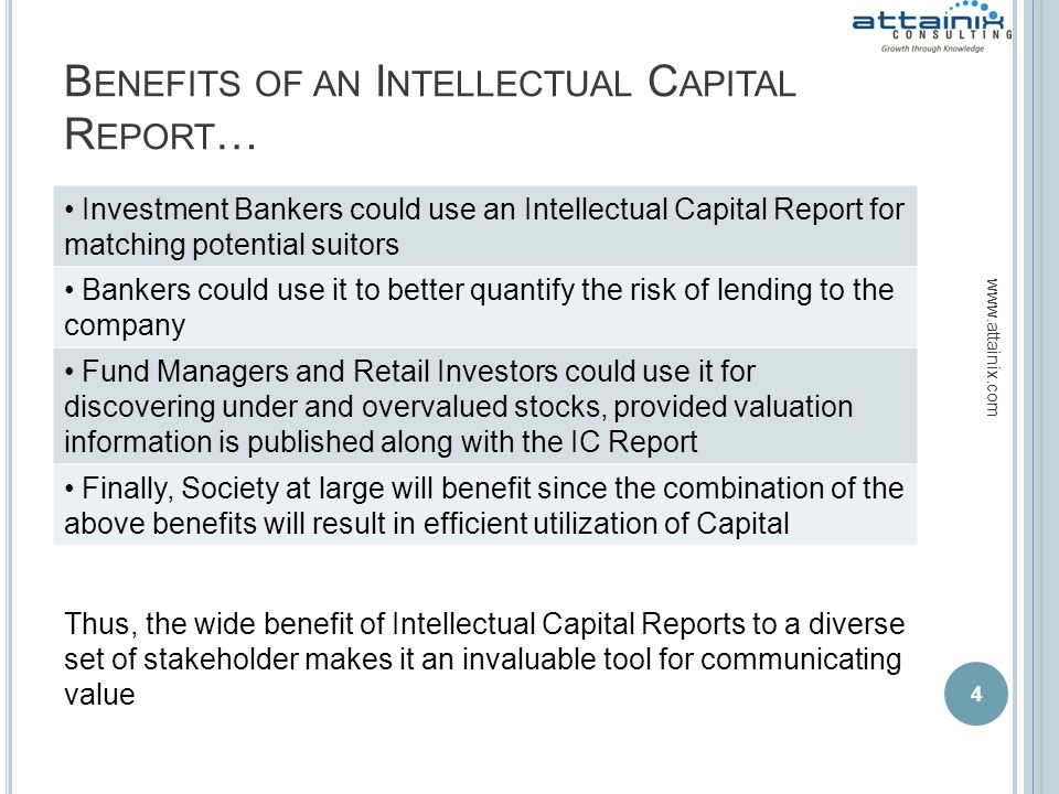 B ENEFITS OF AN I NTELLECTUAL C APITAL R EPORT … 4 www.attainix.com Investment Bankers could use an Intellectual Capital Report for matching potential