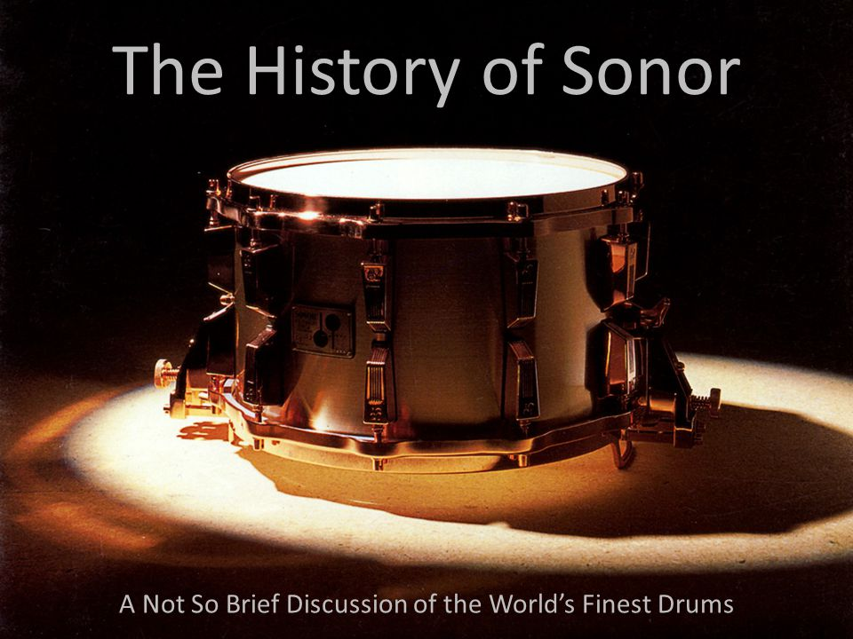 The History of Sonor A Not So Brief Discussion of the World's Finest Drums