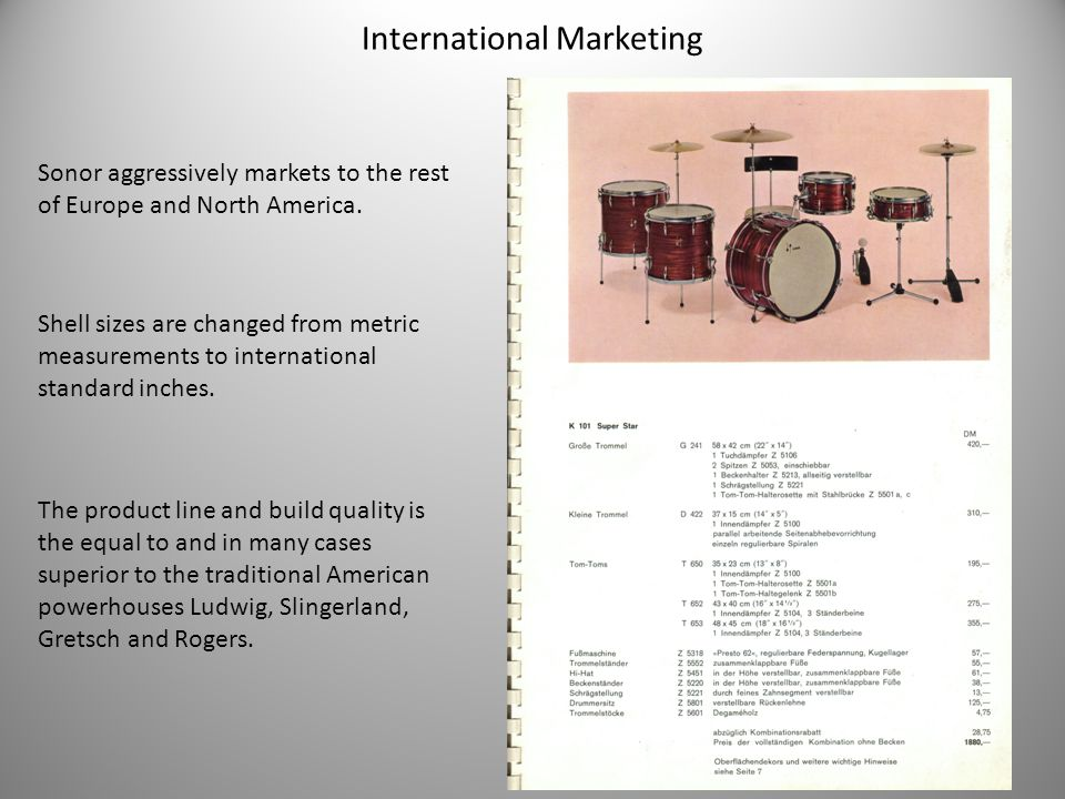 International Marketing Sonor aggressively markets to the rest of Europe and North America.