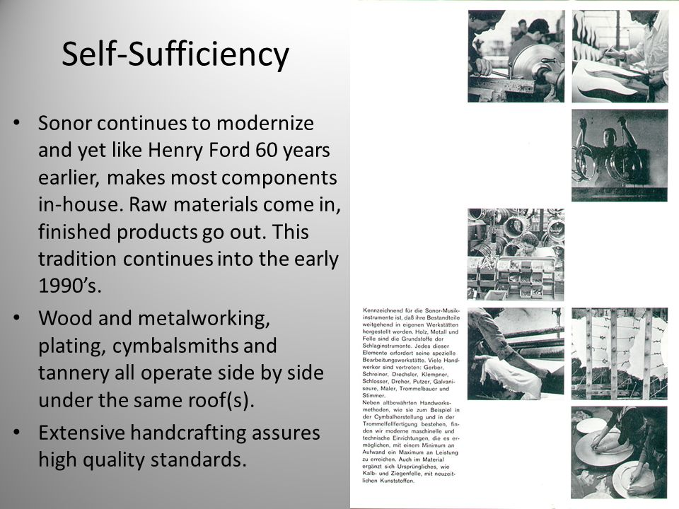 Self-Sufficiency Sonor continues to modernize and yet like Henry Ford 60 years earlier, makes most components in-house.