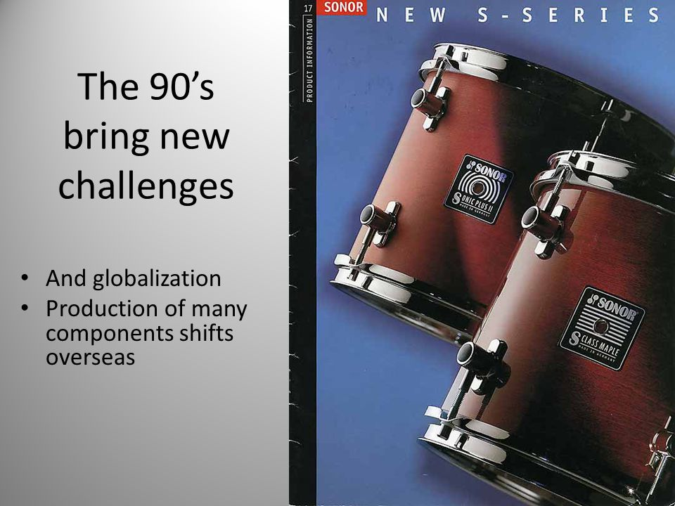 The 90's bring new challenges And globalization Production of many components shifts overseas