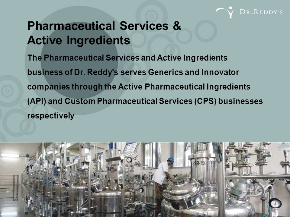 Pharmaceutical Services & Active Ingredients The Pharmaceutical Services and Active Ingredients business of Dr. Reddy's serves Generics and Innovator