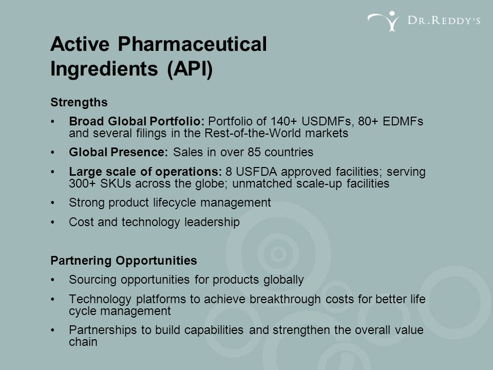 Active Pharmaceutical Ingredients (API) Strengths Broad Global Portfolio: Portfolio of 140+ USDMFs, 80+ EDMFs and several filings in the Rest-of-the-W