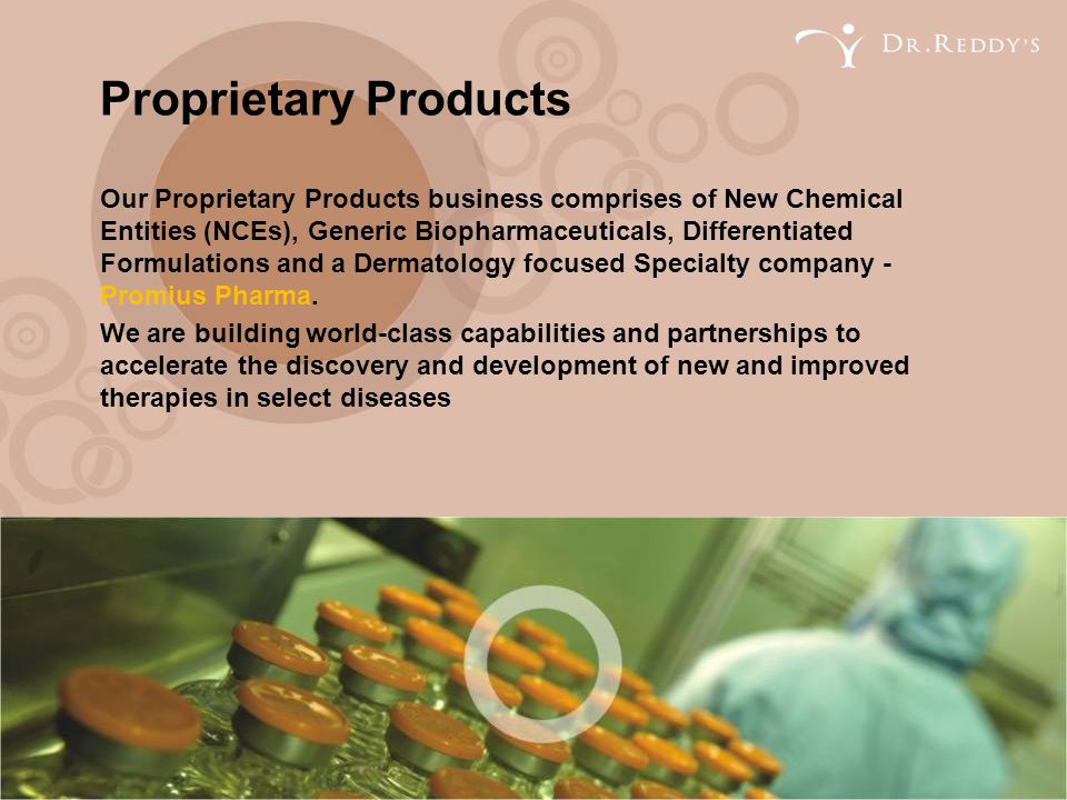 Proprietary Products Our Proprietary Products business comprises of New Chemical Entities (NCEs), Generic Biopharmaceuticals, Differentiated Formulati