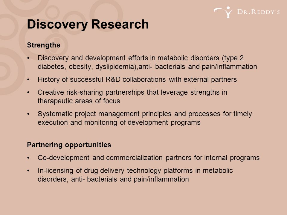 Discovery Research Strengths Discovery and development efforts in metabolic disorders (type 2 diabetes, obesity, dyslipidemia),anti- bacterials and pa