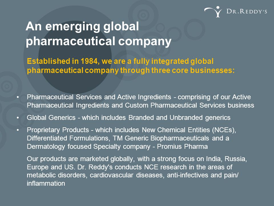An emerging global pharmaceutical company Established in 1984, we are a fully integrated global pharmaceutical company through three core businesses: