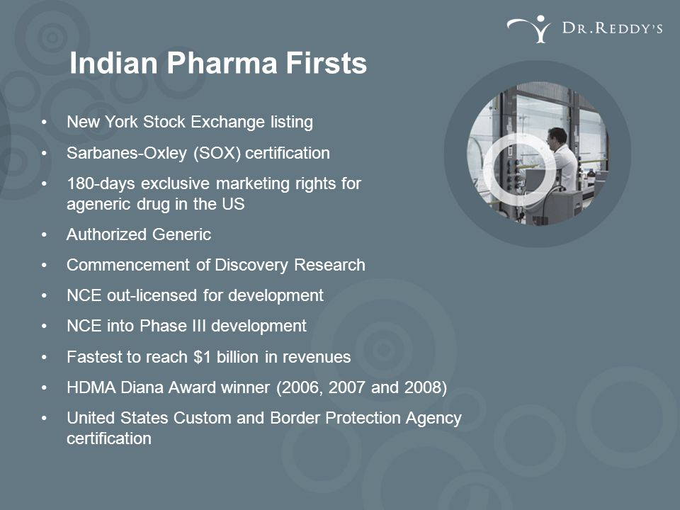 Indian Pharma Firsts New York Stock Exchange listing Sarbanes-Oxley (SOX) certification 180-days exclusive marketing rights for ageneric drug in the U
