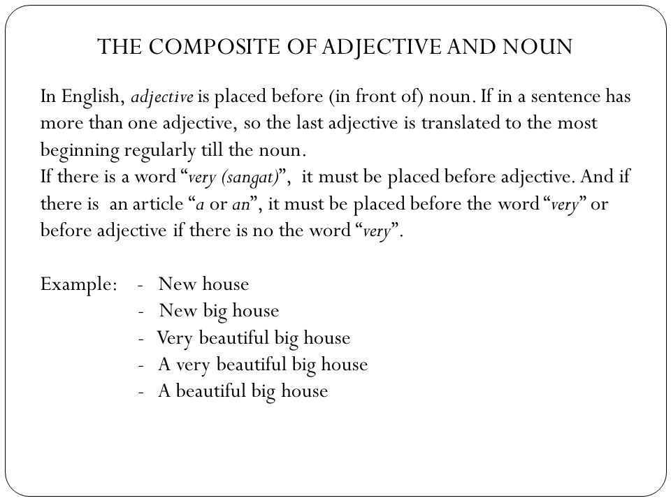 THE COMPOSITE OF ADJECTIVE AND NOUN In English, adjective is placed before (in front of) noun.