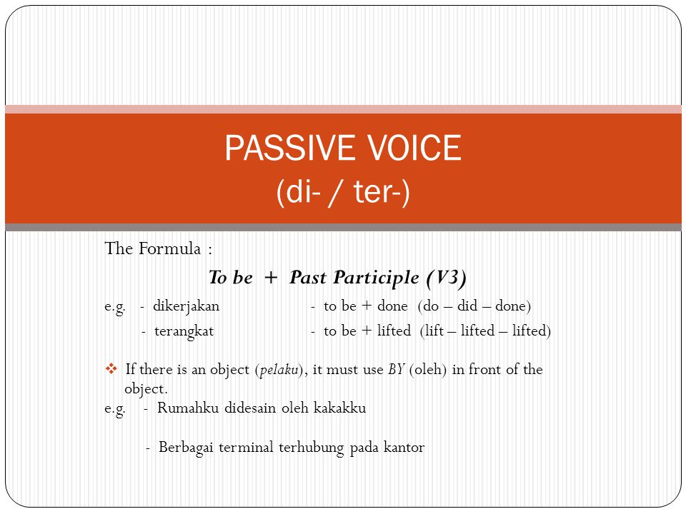 The Formula : To be + Past Participle (V3) e.g.