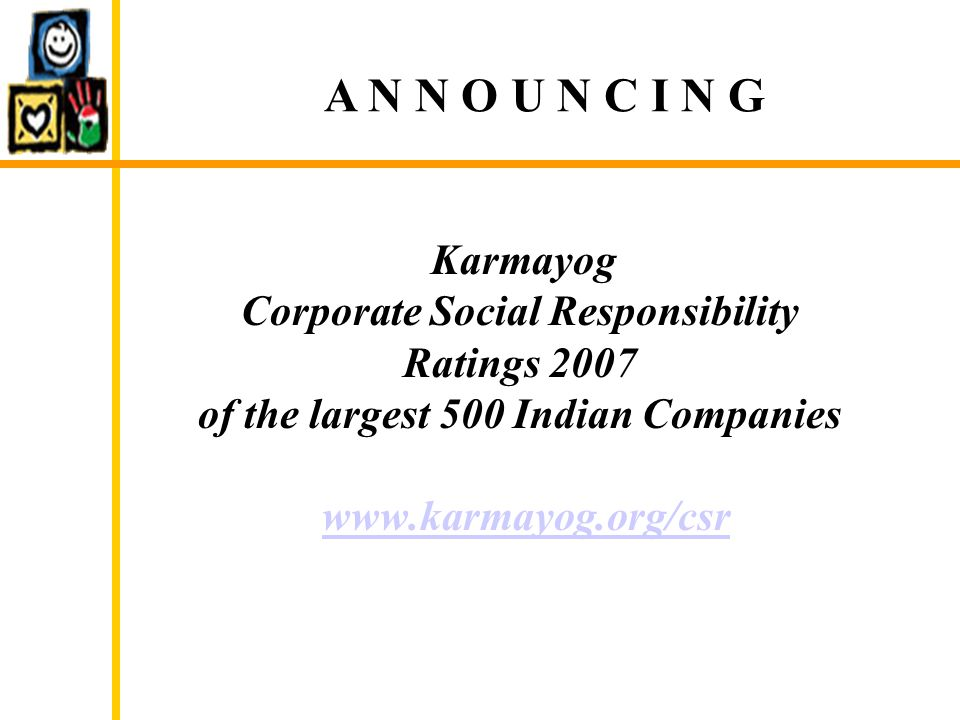 Importance of the CSR Ratings for NGOs To know about the areas of CSR work undertaken by companies, thus enabling partnerships with them To be able to identify companies which are not doing CSR or doing so in a token manner, so as to approach these companies to initiate meaningful projects To assist companies to formulate CSR objectives, implement CSR activities, and monitor and evaluate their CSR activities