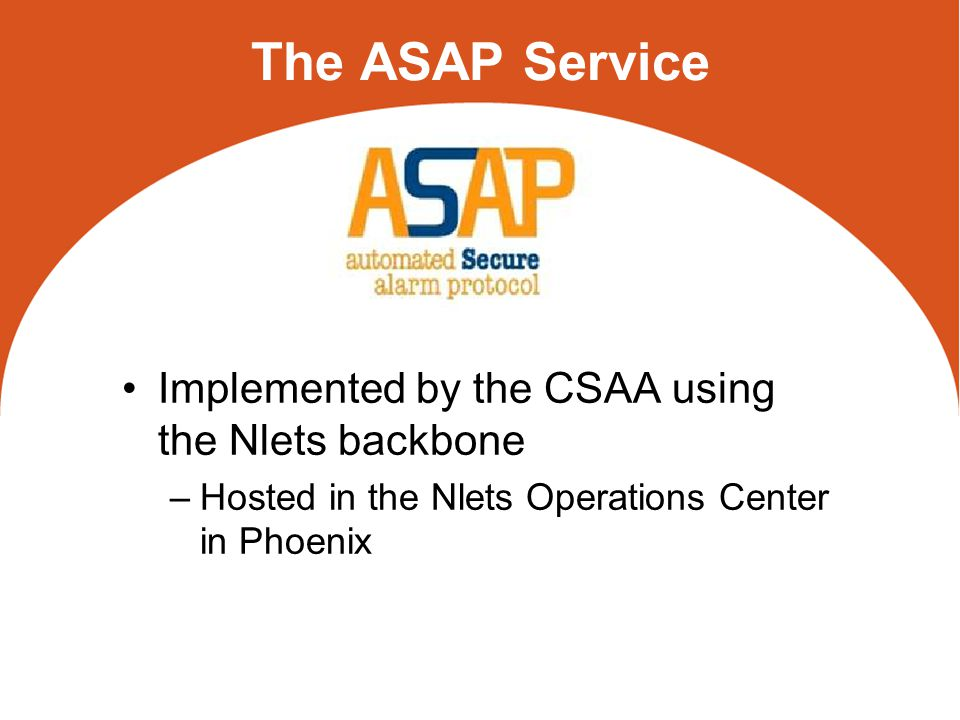 The ASAP Service Implemented by the CSAA using the Nlets backbone –Hosted in the Nlets Operations Center in Phoenix