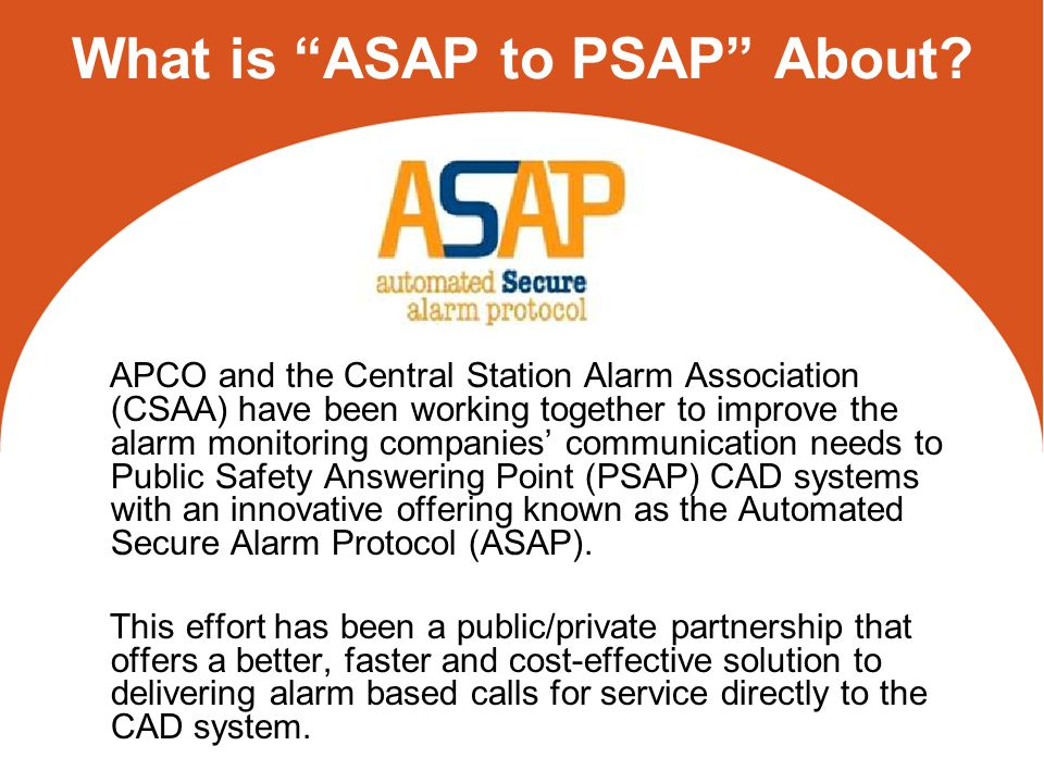 The Alarm Problem Currently alarm monitor companies transfer information to a PSAP via a back door phone number Information is verbally transferred from the alarm company operator to the PSAP call taker –This adds between 3 and 10 minutes per call –In high volume situations (severe weather) calls may never get answered handled