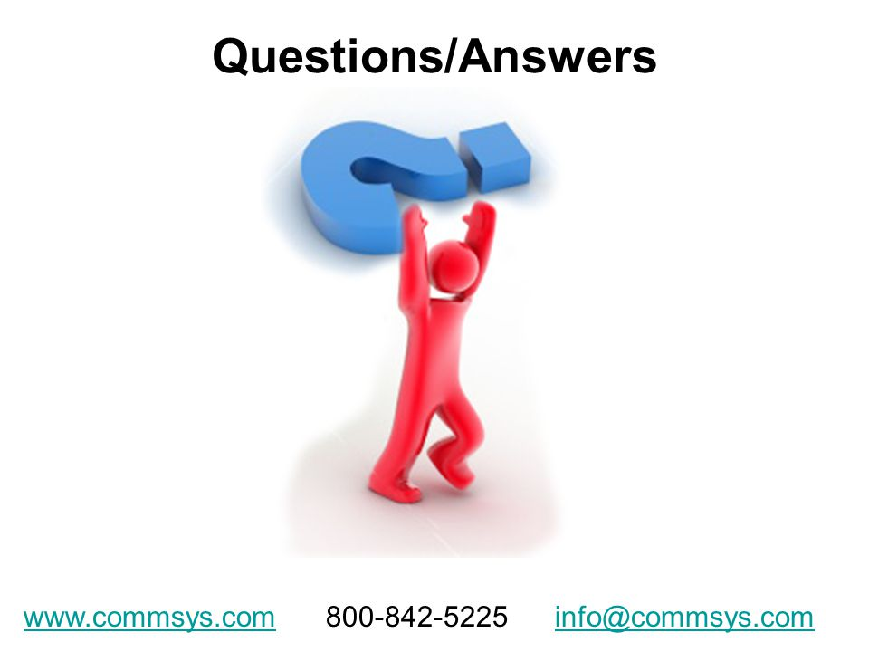 Questions/Answers www.commsys.comwww.commsys.com 800-842-5225 info@commsys.cominfo@commsys.com