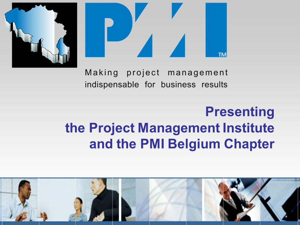 Presenting the Project Management Institute and the PMI Belgium Chapter