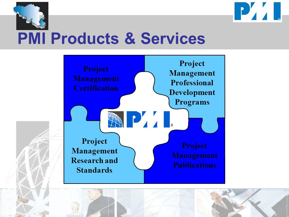 PMI Products & Services Project Management Research and Standards Project Management Certification Project Management Professional Development Programs Project Management Publications ®