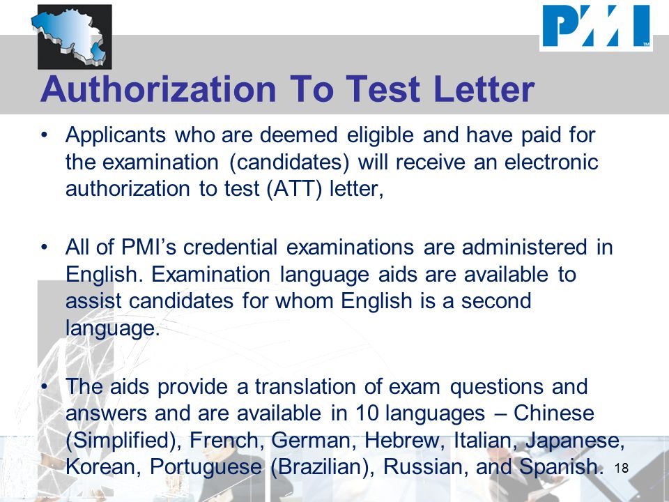 Authorization To Test Letter Applicants who are deemed eligible and have paid for the examination (candidates) will receive an electronic authorization to test (ATT) letter, All of PMI's credential examinations are administered in English.