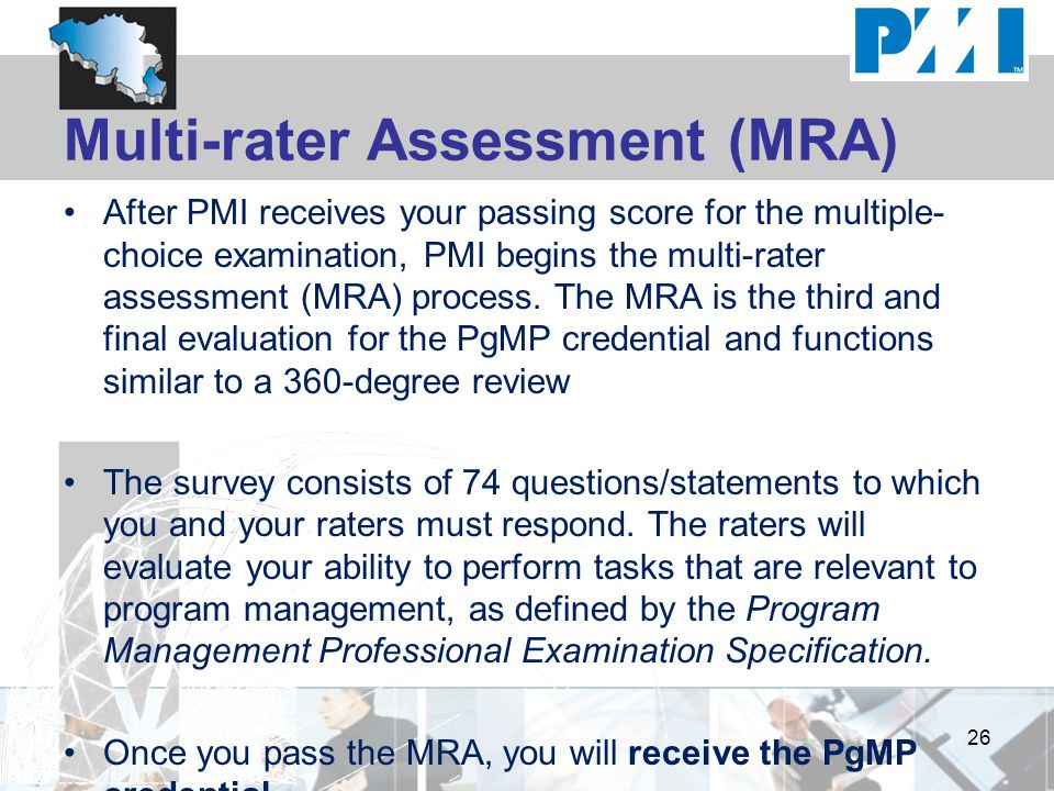Multi-rater Assessment (MRA) After PMI receives your passing score for the multiple- choice examination, PMI begins the multi-rater assessment (MRA) process.