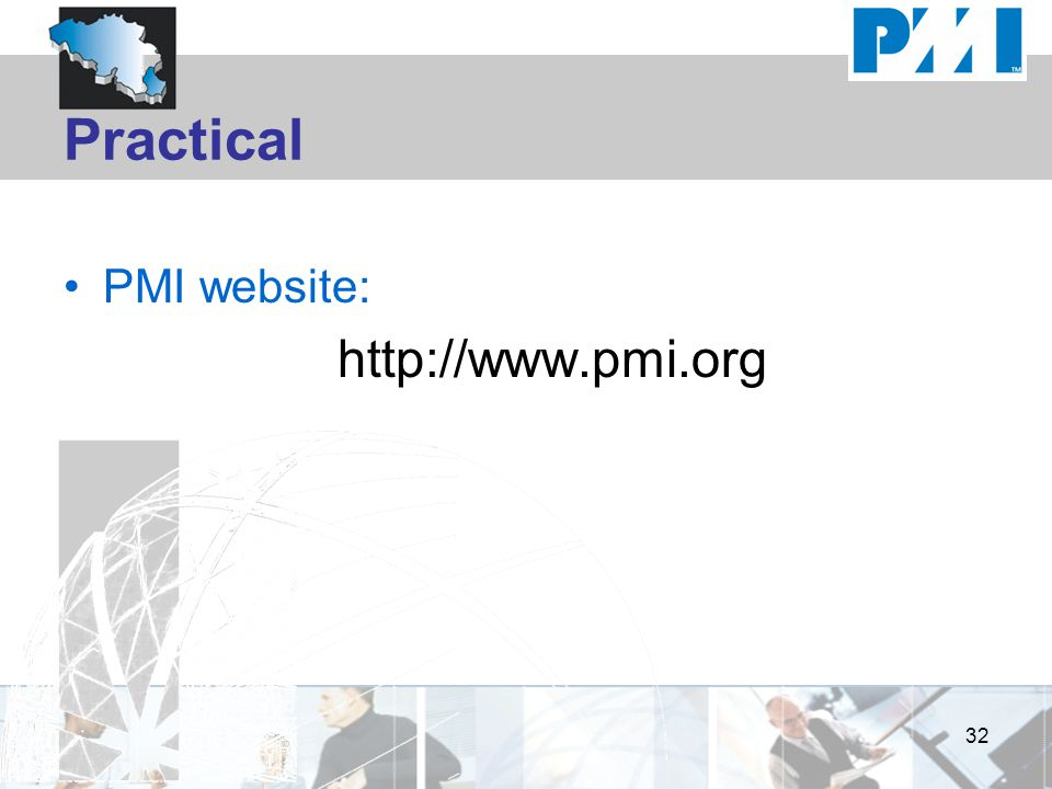 Practical PMI website: http://www.pmi.org 32