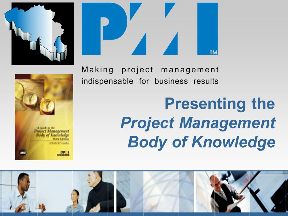 Presenting the Project Management Body of Knowledge