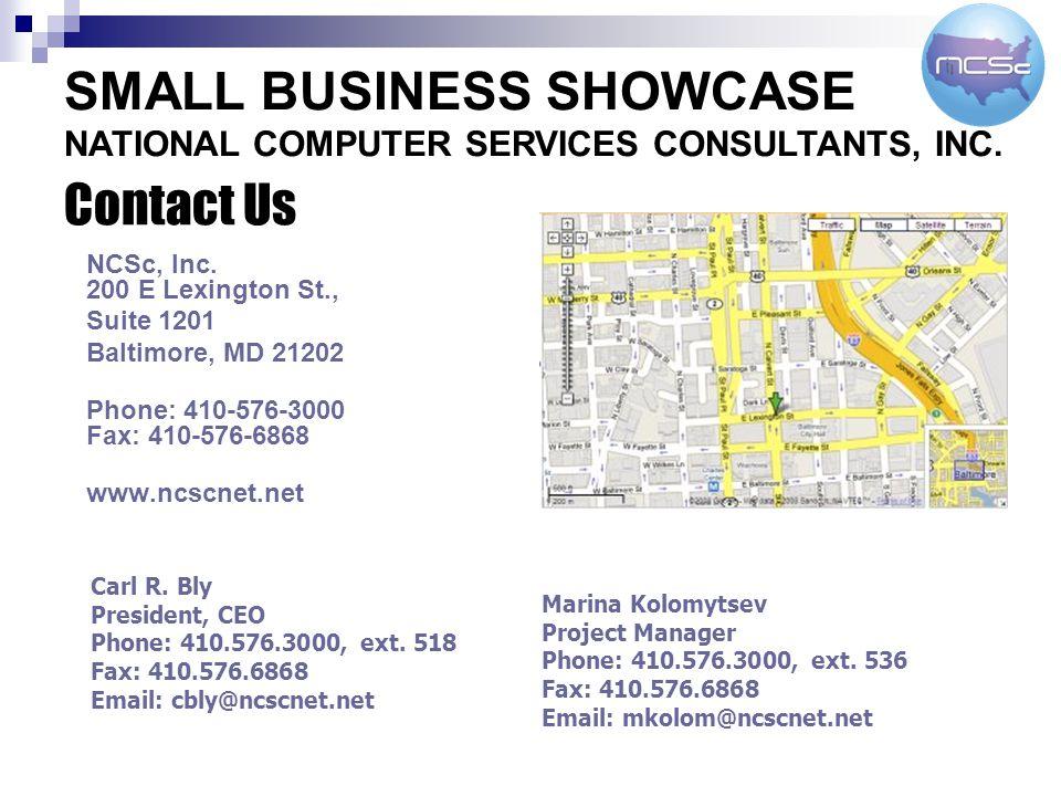 Contact Us NCSc, Inc. 200 E Lexington St., Suite 1201 Baltimore, MD 21202 Phone: 410-576-3000 Fax: 410-576-6868 www.ncscnet.net Carl R. Bly President,