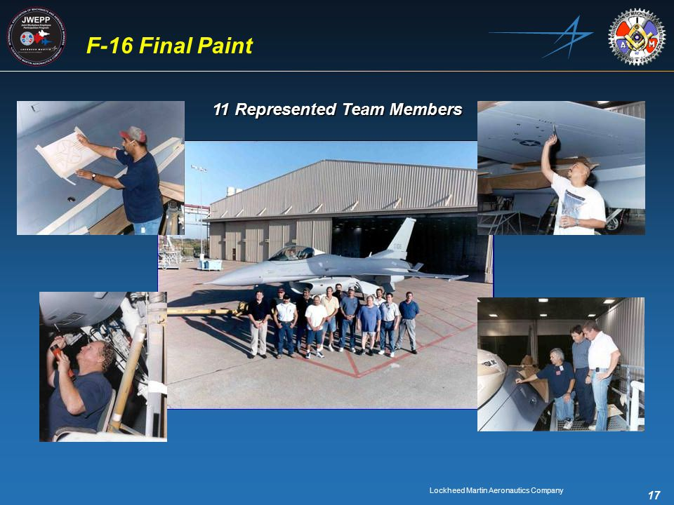 Lockheed Martin Aeronautics Company 17 F-16 Final Paint 11 Represented Team Members