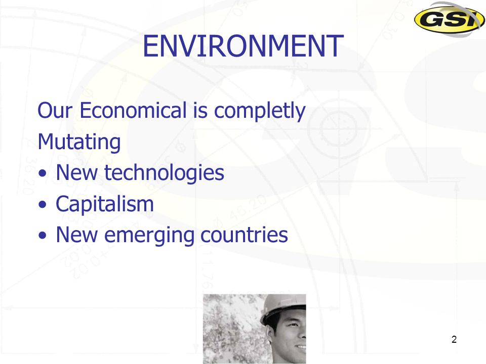 2 ENVIRONMENT Our Economical is completly Mutating New technologies Capitalism New emerging countries