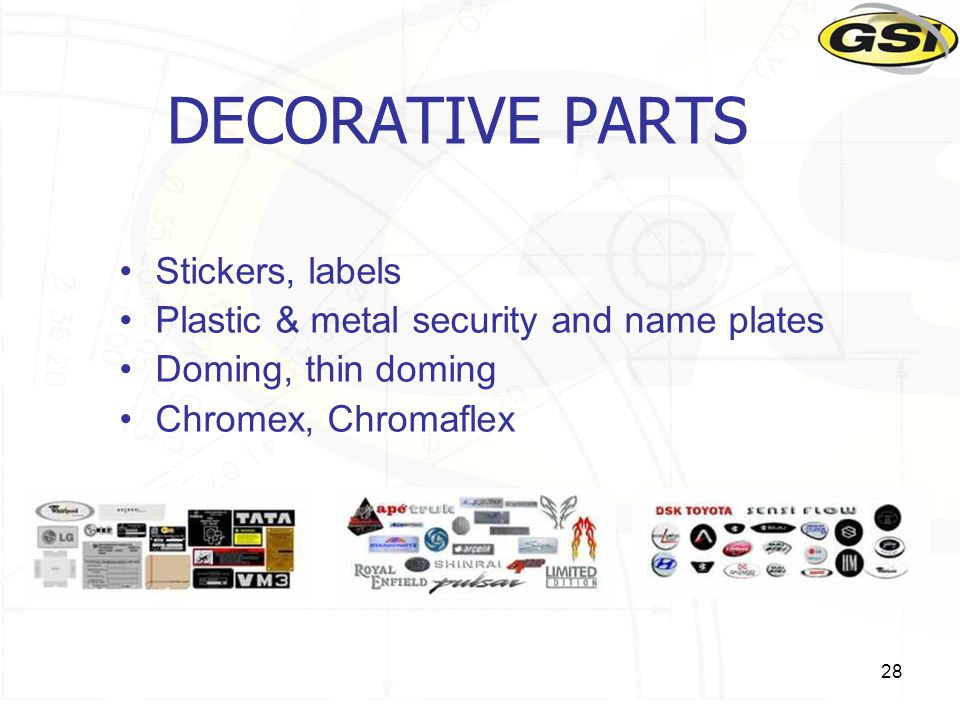 28 DECORATIVE PARTS Stickers, labels Plastic & metal security and name plates Doming, thin doming Chromex, Chromaflex