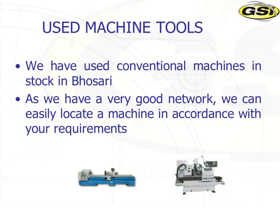 USED MACHINE TOOLS We have used conventional machines in stock in Bhosari As we have a very good network, we can easily locate a machine in accordance