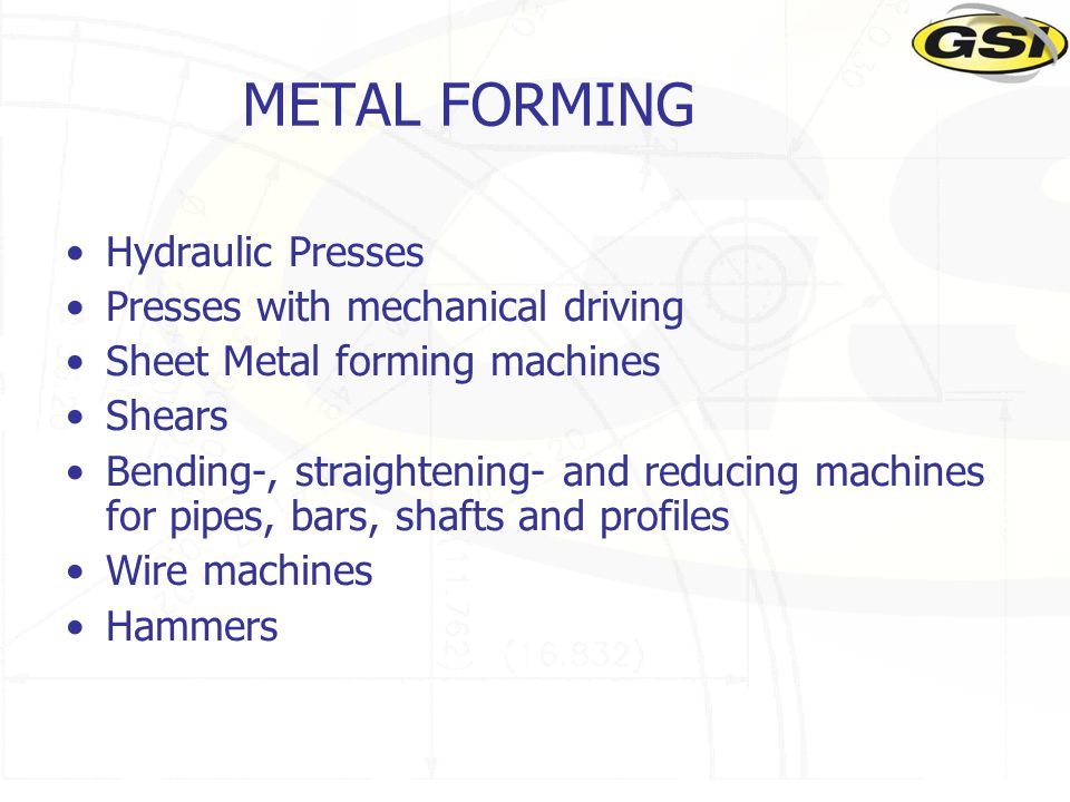 METAL FORMING Hydraulic Presses Presses with mechanical driving Sheet Metal forming machines Shears Bending-, straightening- and reducing machines for pipes, bars, shafts and profiles Wire machines Hammers