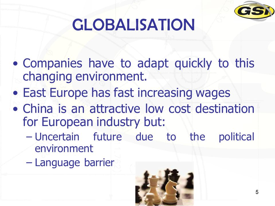 5 GLOBALISATION Companies have to adapt quickly to this changing environment.